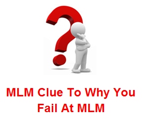 MLM Clue To Why You Fail At MLM
