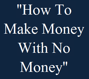 How To Make Money With No Money